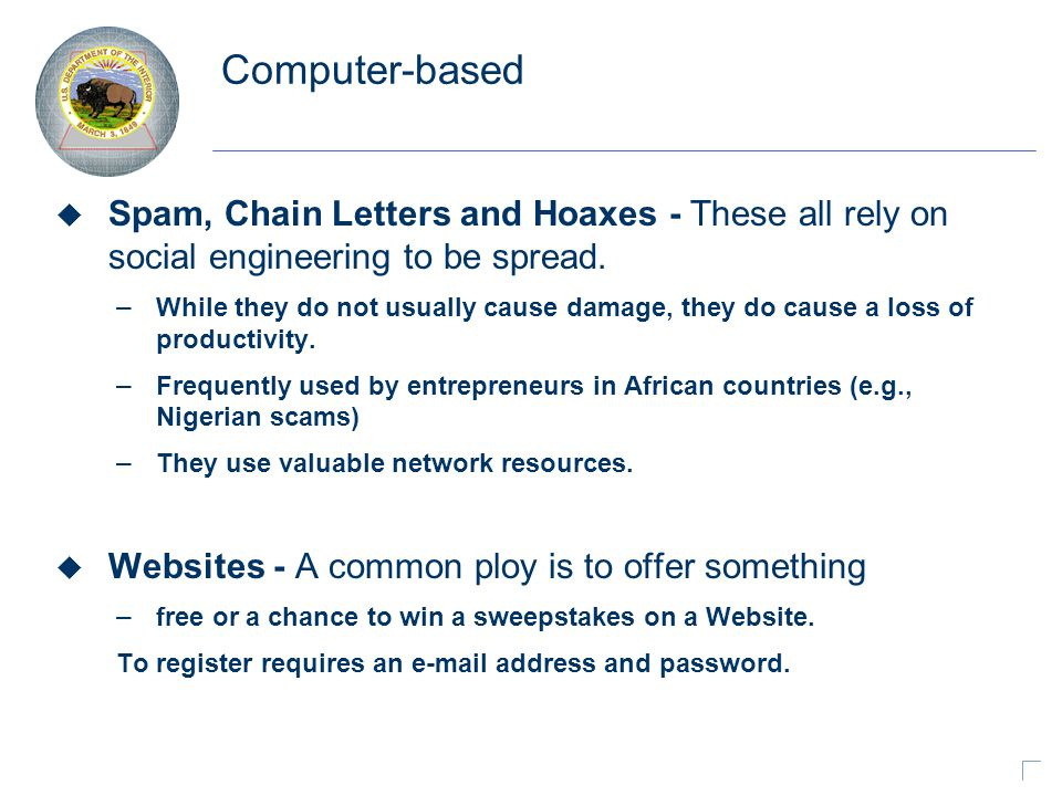 Computer-based u Spam, Chain Letters and Hoaxes - These all rely on social engineering to be spread.