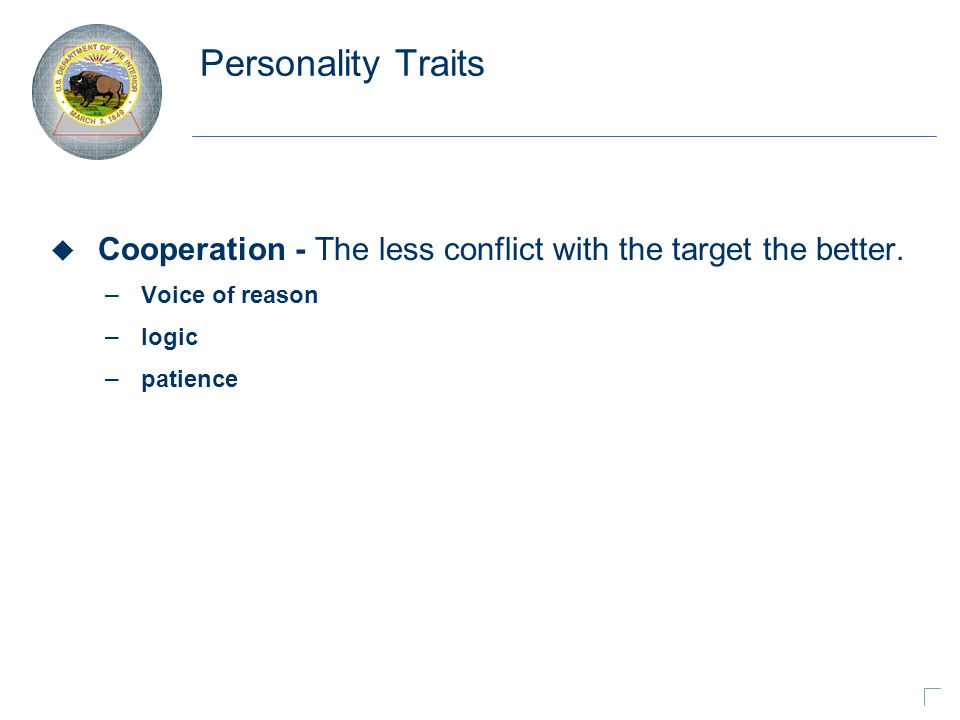 Personality Traits u Cooperation - The less conflict with the target the better.