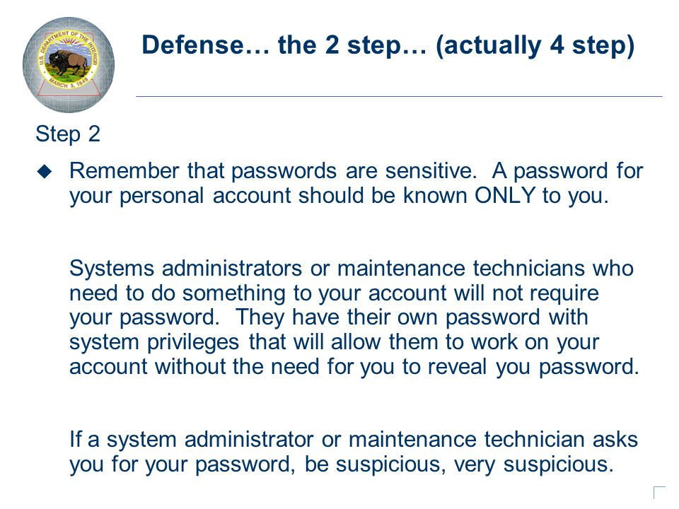 Defense… the 2 step… (actually 4 step) Step 2 u Remember that passwords are sensitive.
