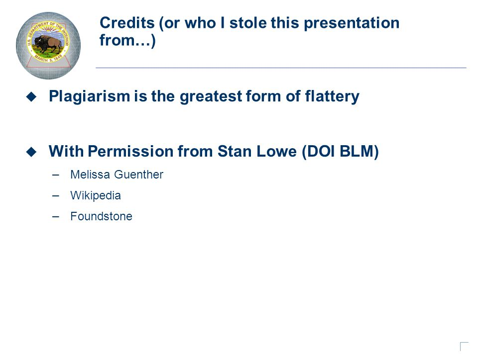Credits (or who I stole this presentation from…) u Plagiarism is the greatest form of flattery u With Permission from Stan Lowe (DOI BLM) – Melissa Guenther – Wikipedia – Foundstone