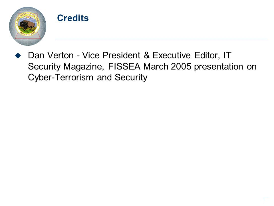 Credits u Dan Verton - Vice President & Executive Editor, IT Security Magazine, FISSEA March 2005 presentation on Cyber-Terrorism and Security