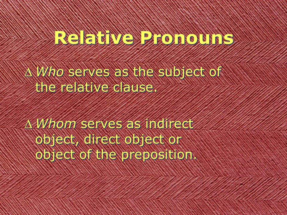 Relative Pronouns DWho serves as the subject of the relative clause.