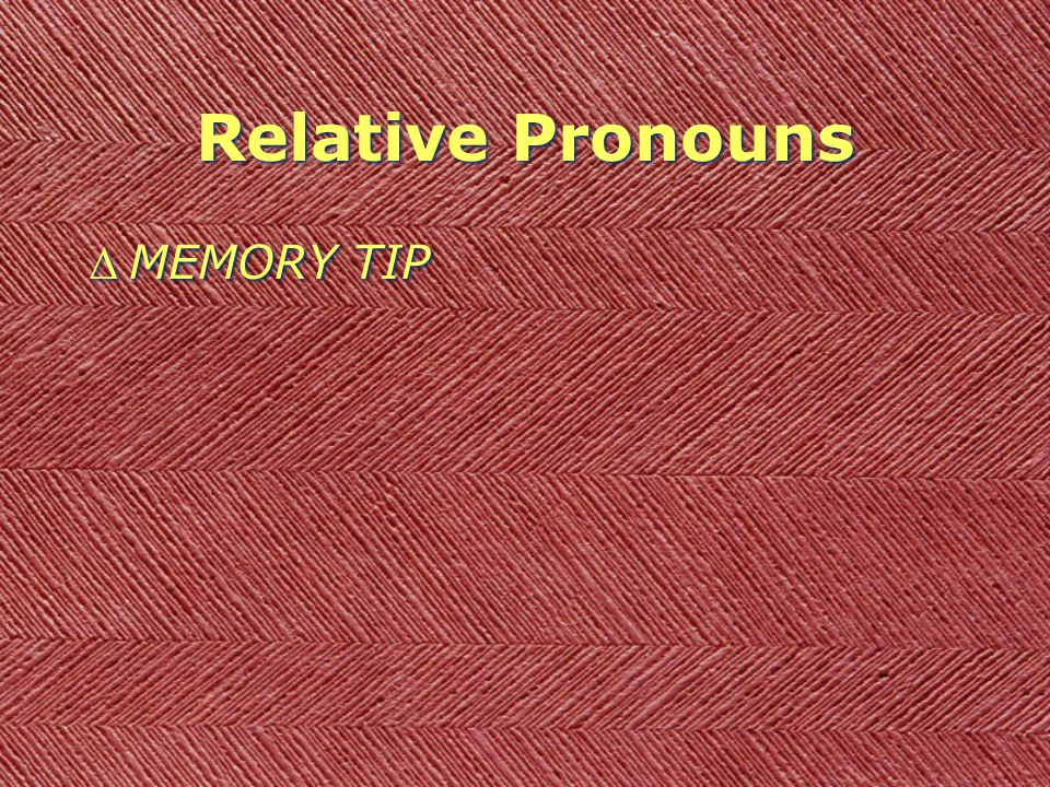 Relative Pronouns DMEMORY TIP