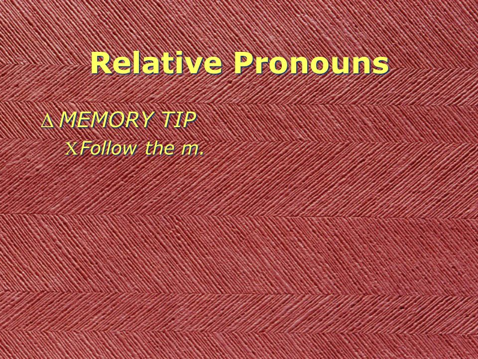 Relative Pronouns DMEMORY TIP CFollow the m. DMEMORY TIP CFollow the m.