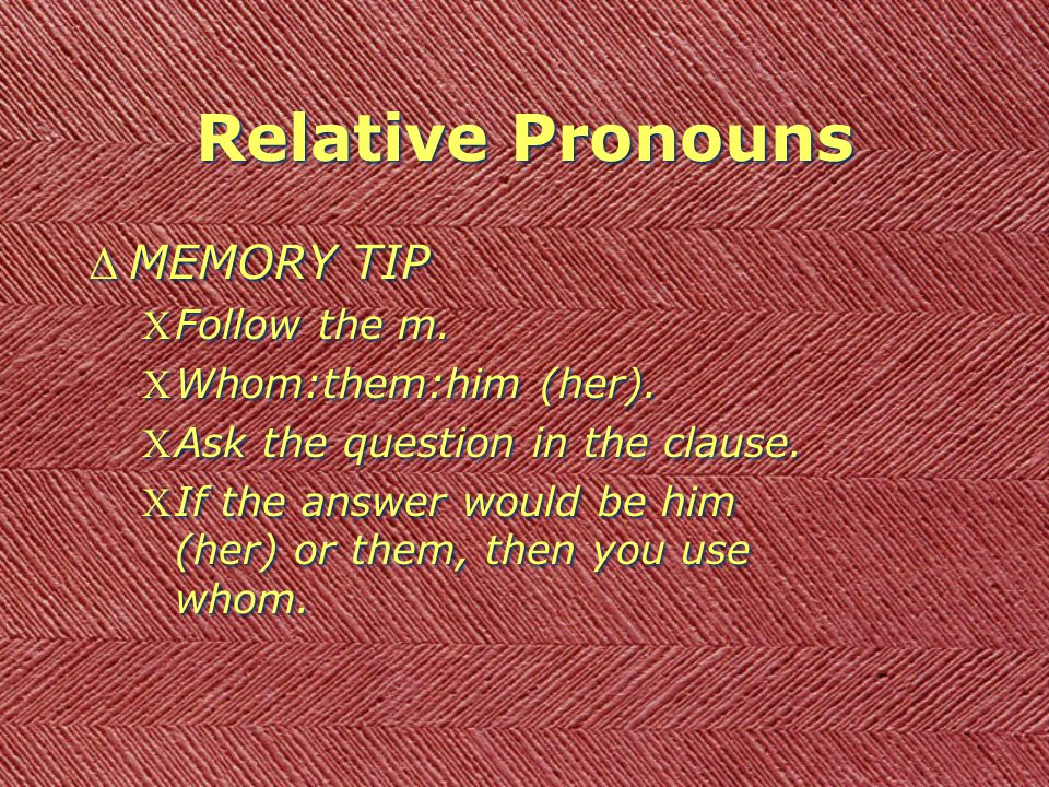Relative Pronouns DMEMORY TIP CFollow the m. CWhom:them:him (her).