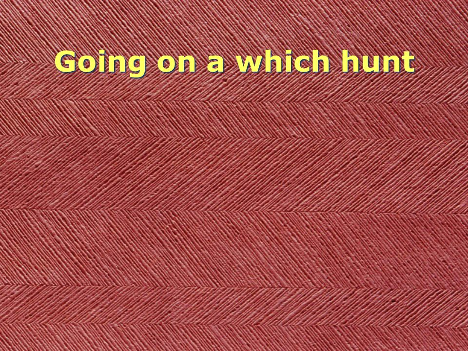 Going on a which hunt