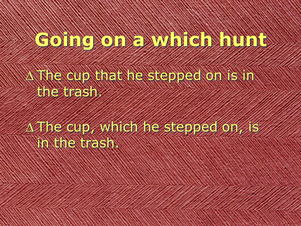 Going on a which hunt DThe cup that he stepped on is in the trash.