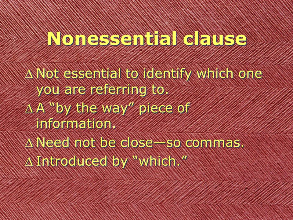 Nonessential clause DNot essential to identify which one you are referring to.