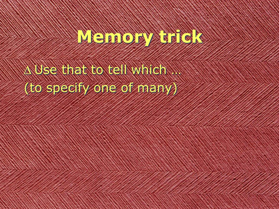 Memory trick DUse that to tell which … (to specify one of many) DUse that to tell which … (to specify one of many)