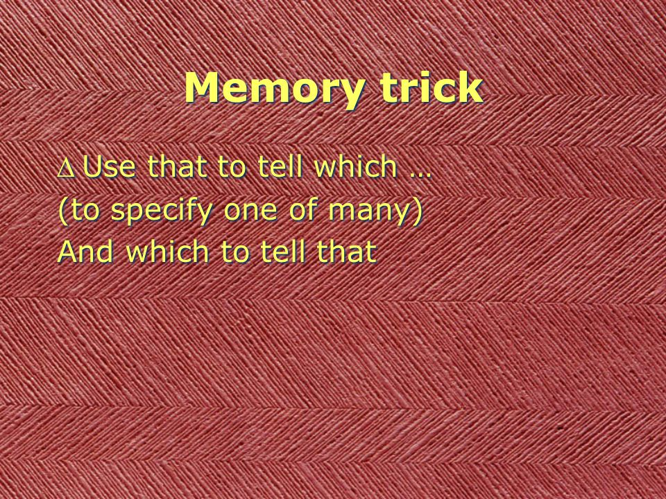 Memory trick DUse that to tell which … (to specify one of many) And which to tell that DUse that to tell which … (to specify one of many) And which to tell that