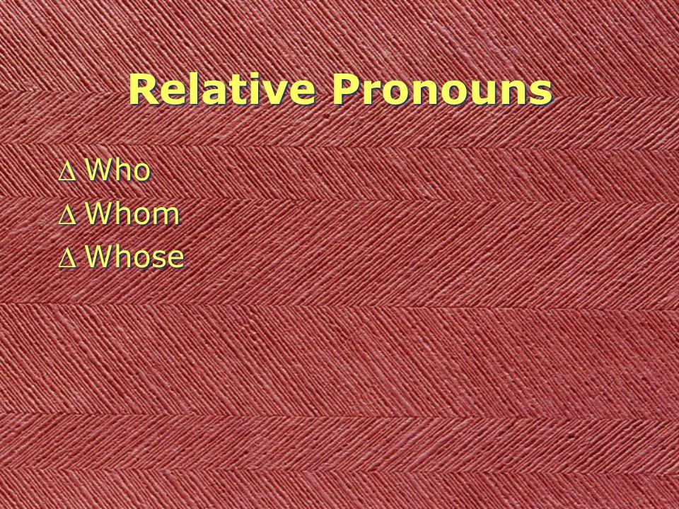 Relative Pronouns DWho DWhom DWhose DWho DWhom DWhose
