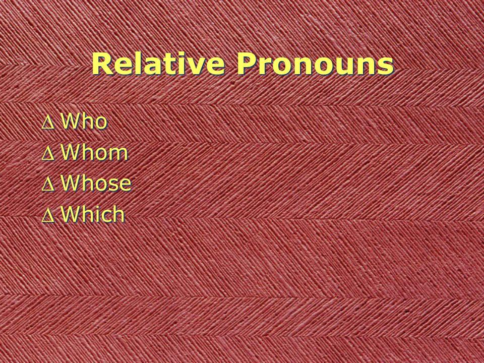 Relative Pronouns DWho DWhom DWhose DWhich DWho DWhom DWhose DWhich