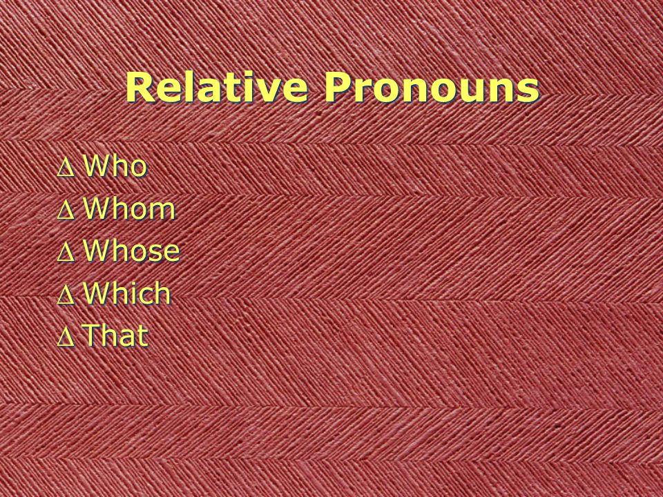 Relative Pronouns DWho DWhom DWhose DWhich DThat DWho DWhom DWhose DWhich DThat