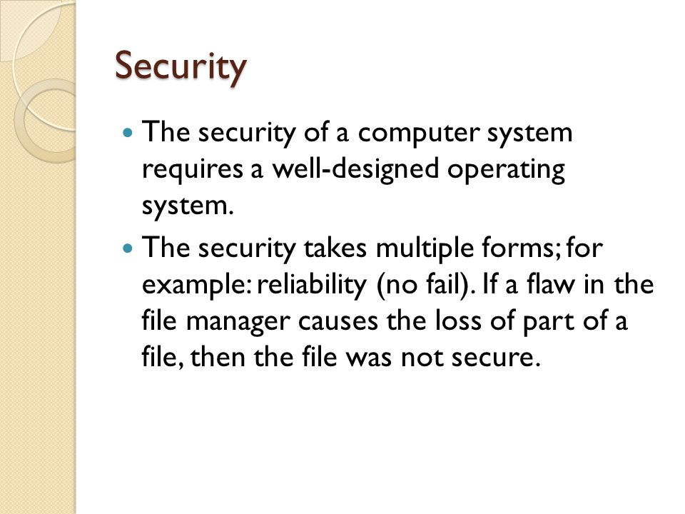 Security The security of a computer system requires a well-designed operating system.