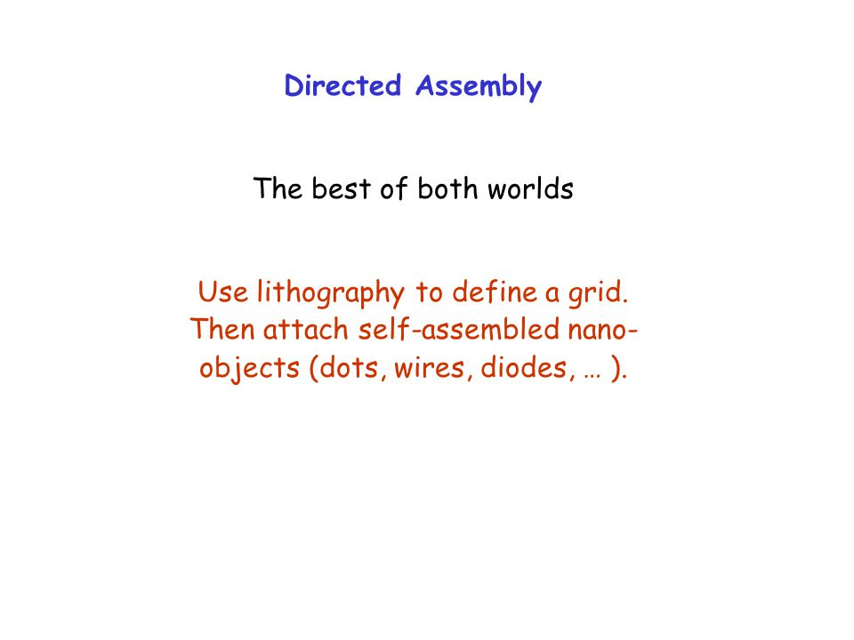 Directed Assembly The best of both worlds Use lithography to define a grid.