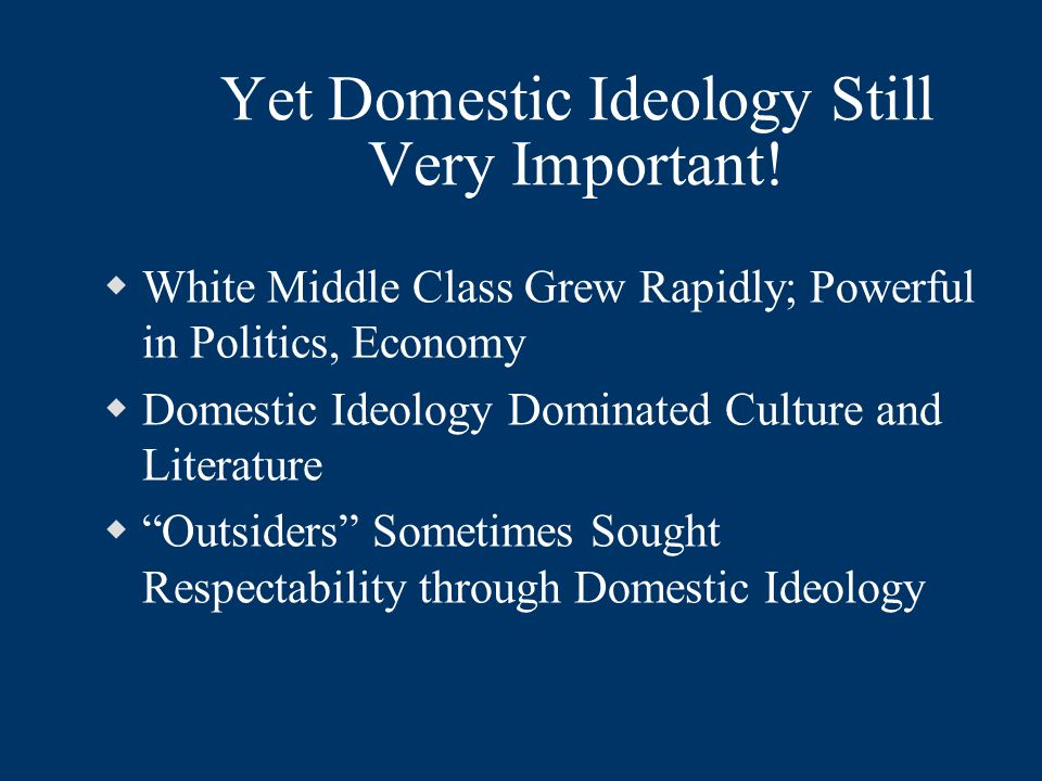 Yet Domestic Ideology Still Very Important.