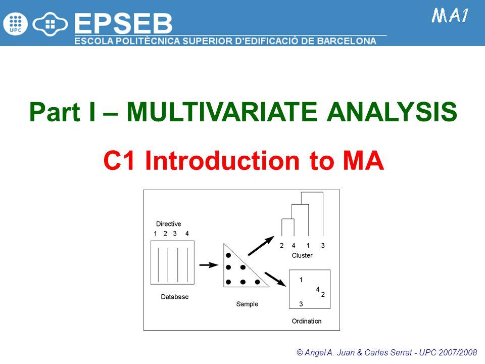 Part I – MULTIVARIATE ANALYSIS C1 Introduction to MA © Angel A. Juan & Carles Serrat - UPC 2007/2008