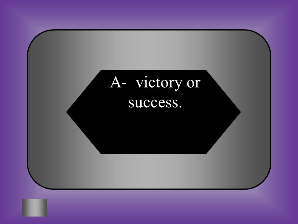 A- victory or success.