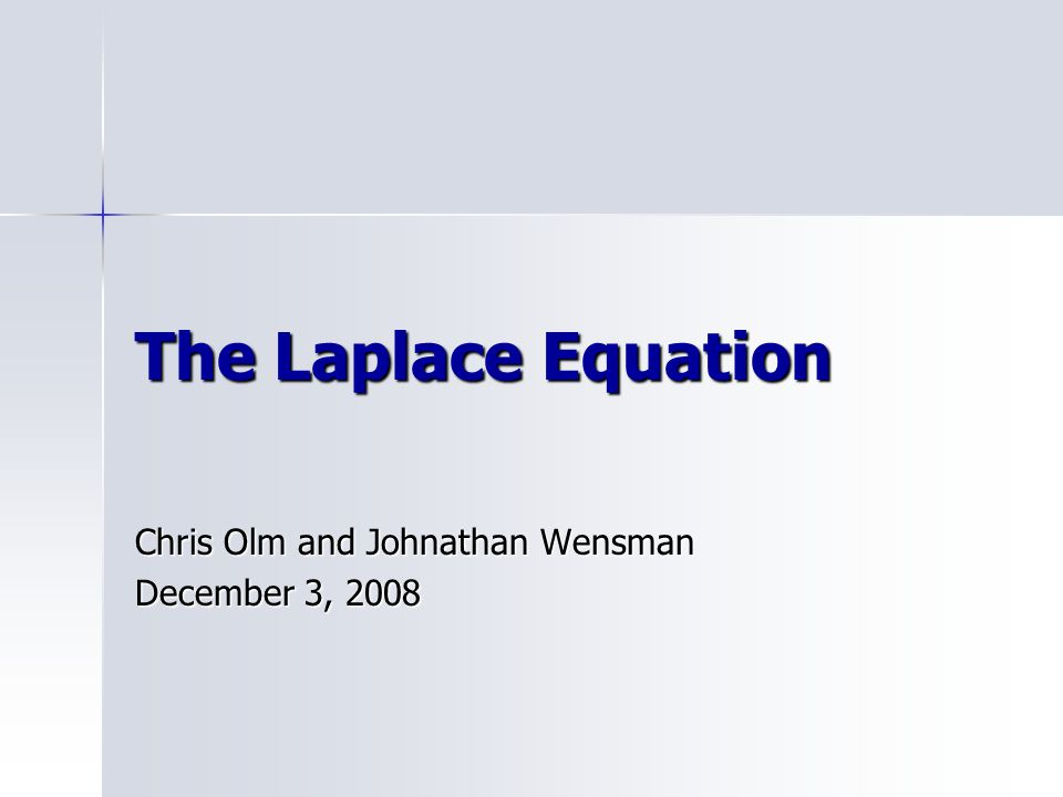 The Laplace Equation Chris Olm and Johnathan Wensman December 3, 2008