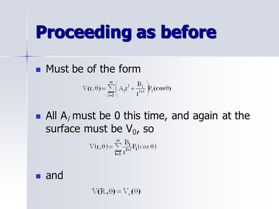 Proceeding as before Must be of the form Must be of the form All A l must be 0 this time, and again at the surface must be V 0, so All A l must be 0 this time, and again at the surface must be V 0, so and and
