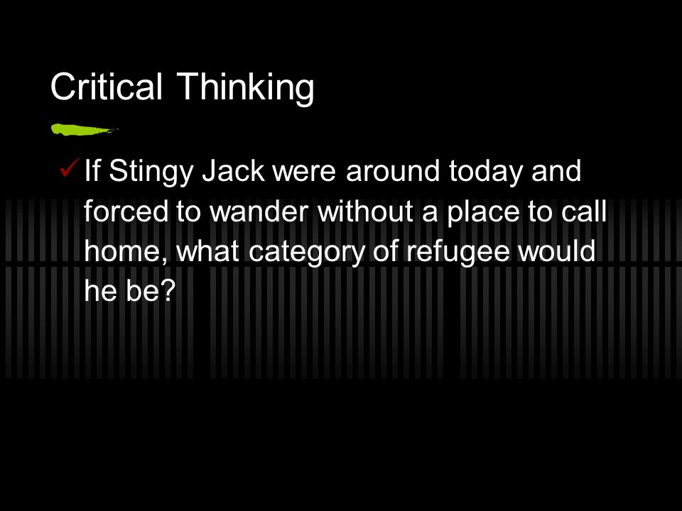 Critical Thinking If Stingy Jack were around today and forced to wander without a place to call home, what category of refugee would he be?