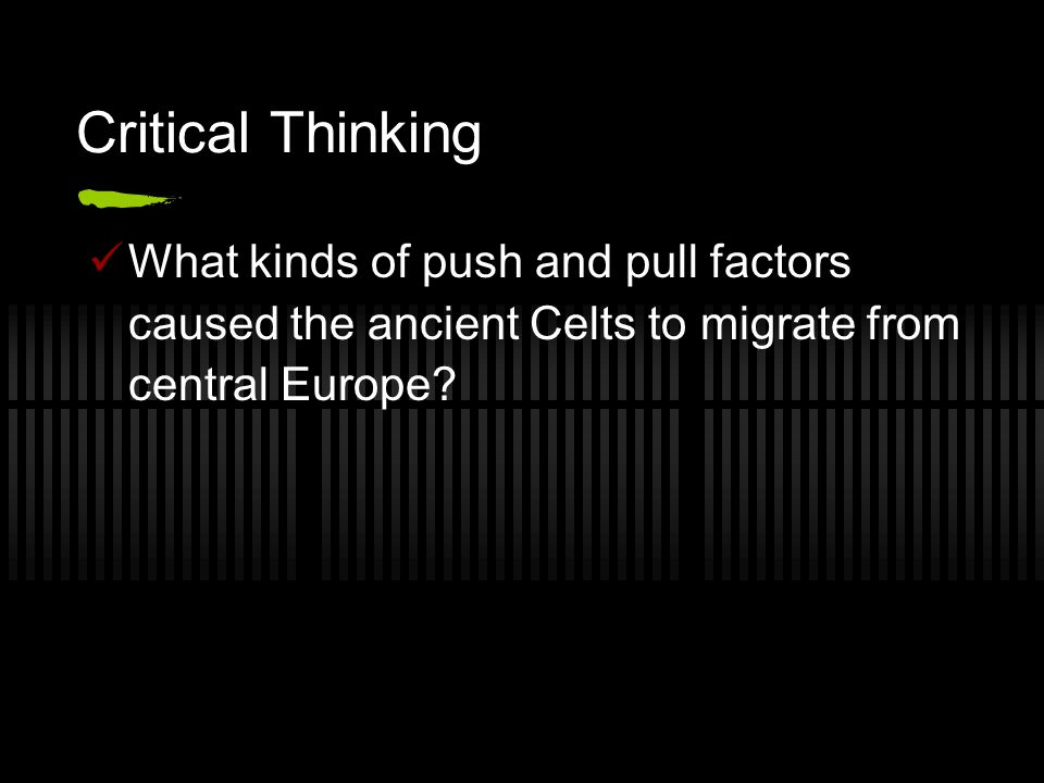 Critical Thinking What kinds of push and pull factors caused the ancient Celts to migrate from central Europe?