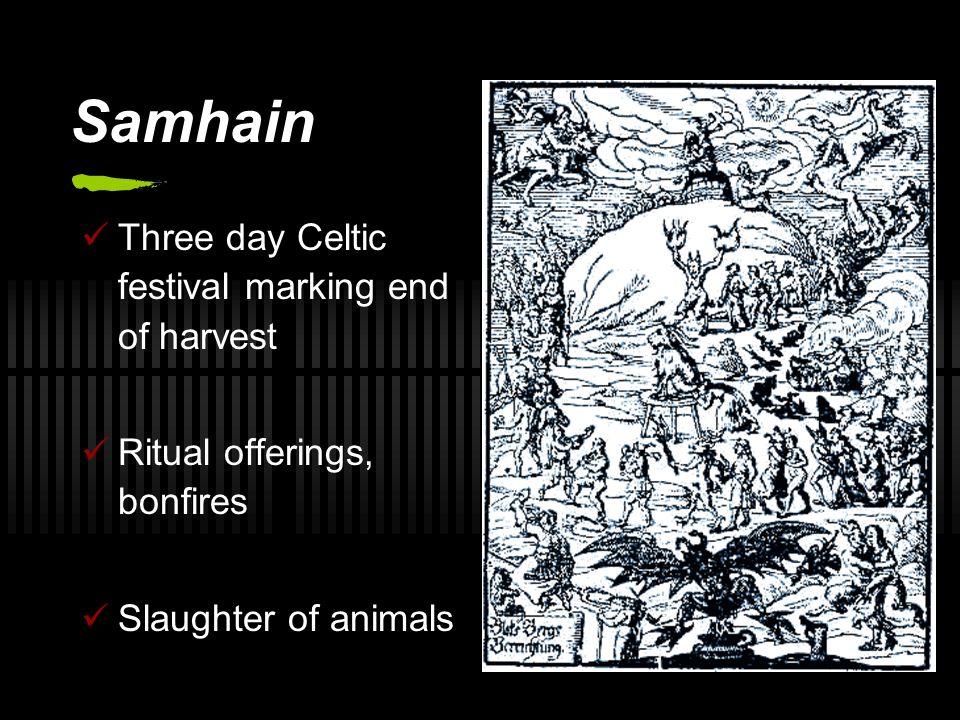 Samhain Three day Celtic festival marking end of harvest Ritual offerings, bonfires Slaughter of animals