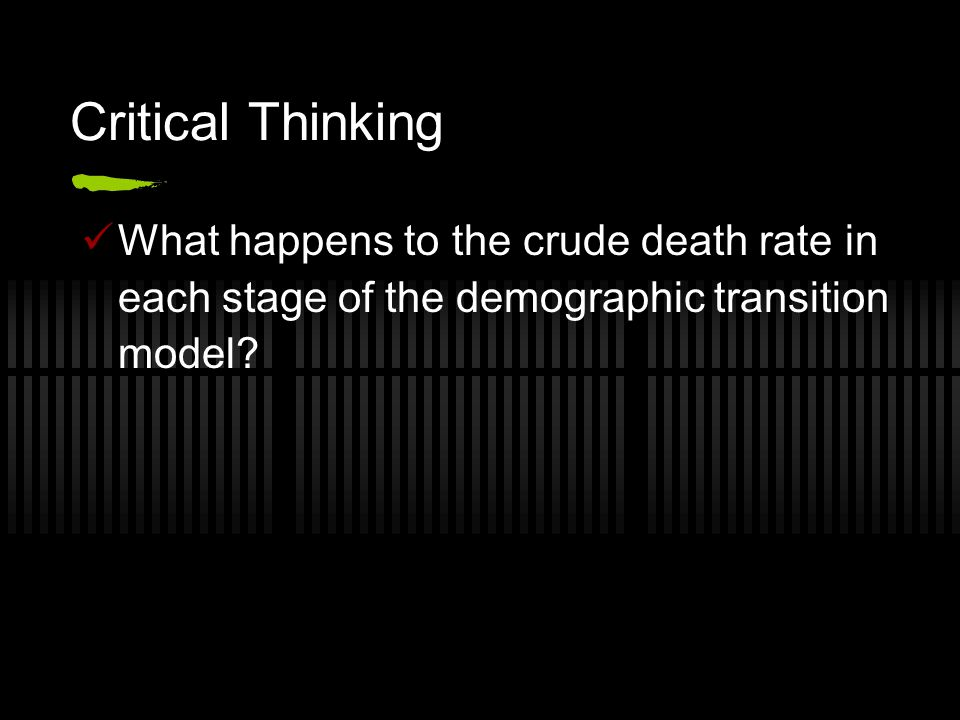 Critical Thinking What happens to the crude death rate in each stage of the demographic transition model?