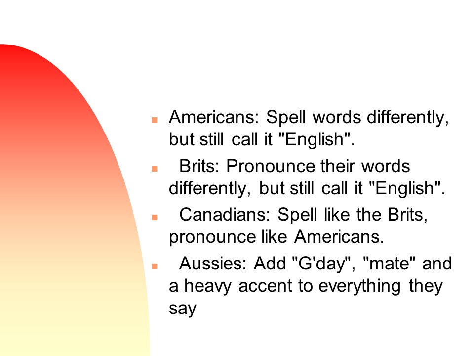 n Americans: Spell words differently, but still call it English .