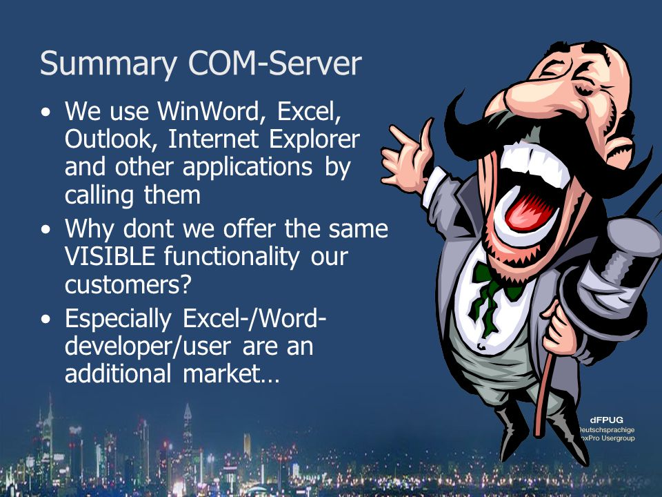 Summary COM-Server We use WinWord, Excel, Outlook, Internet Explorer and other applications by calling them Why dont we offer the same VISIBLE functio