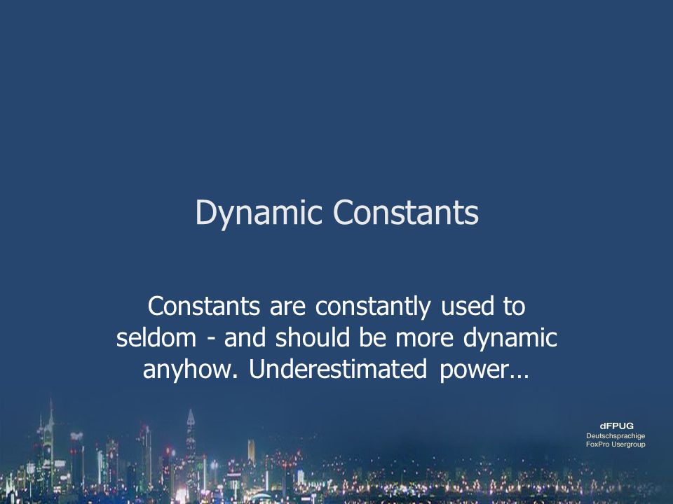Dynamic Constants Constants are constantly used to seldom - and should be more dynamic anyhow. Underestimated power…