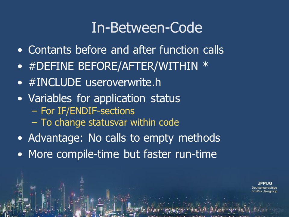In-Between-Code Contants before and after function calls #DEFINE BEFORE/AFTER/WITHIN * #INCLUDE useroverwrite.h Variables for application status –For