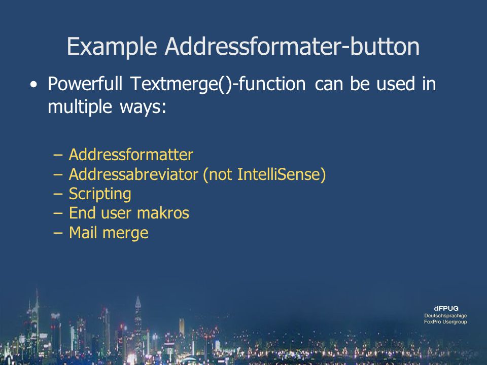 Example Addressformater-button Powerfull Textmerge()-function can be used in multiple ways: –Addressformatter –Addressabreviator (not IntelliSense) –S