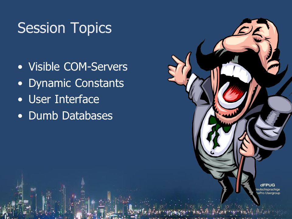 Session Topics Visible COM-Servers Dynamic Constants User Interface Dumb Databases