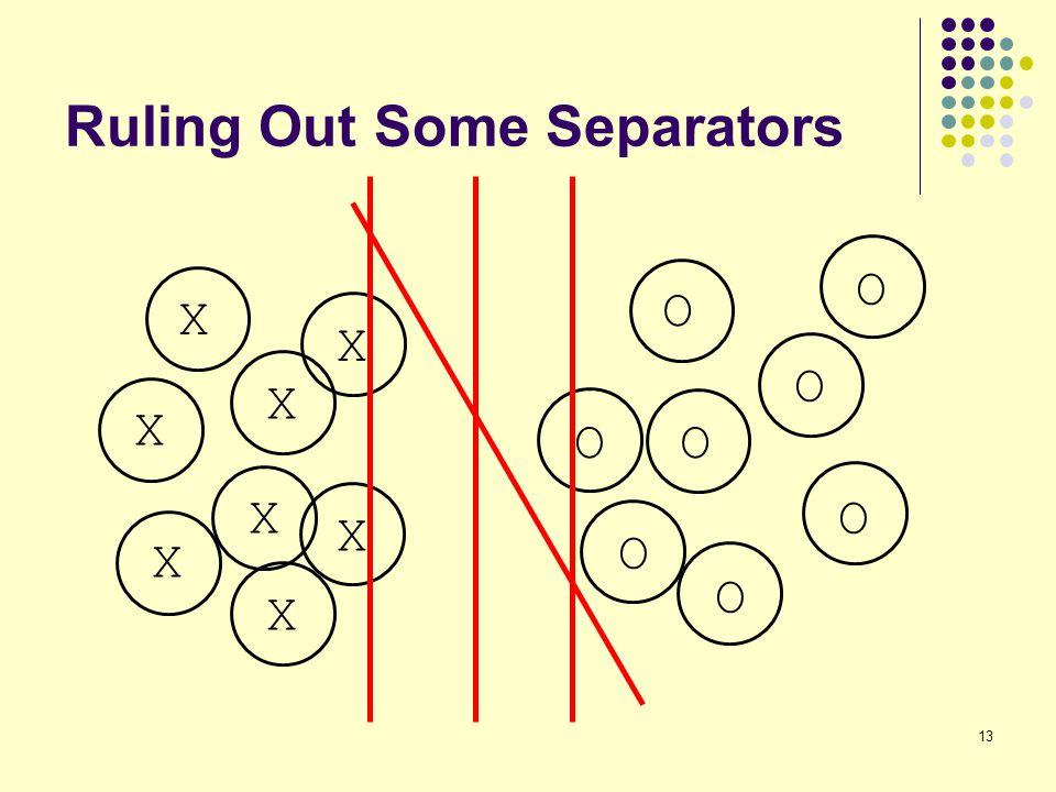 13 Ruling Out Some Separators X X O O O O O O X X X X X X O O