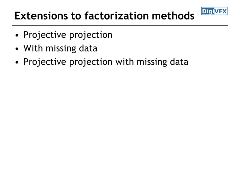 Extensions to factorization methods Projective projection With missing data Projective projection with missing data