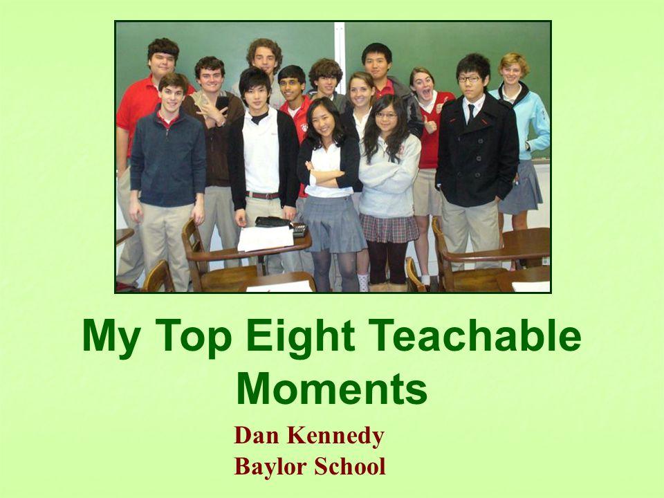 My Top Eight Teachable Moments Dan Kennedy Baylor School