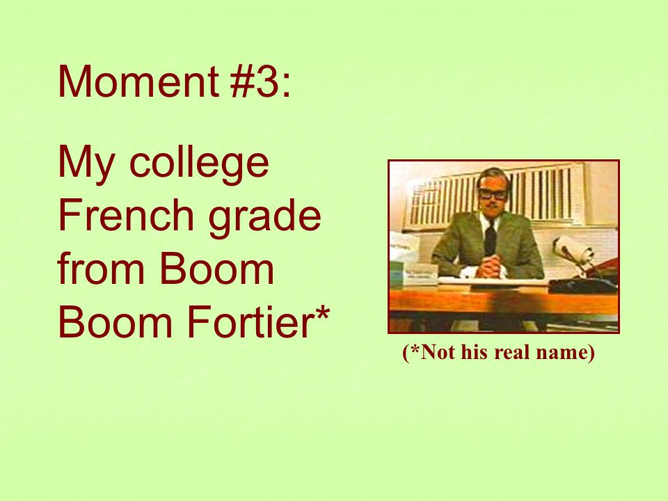 Moment #3: My college French grade from Boom Boom Fortier* (*Not his real name)