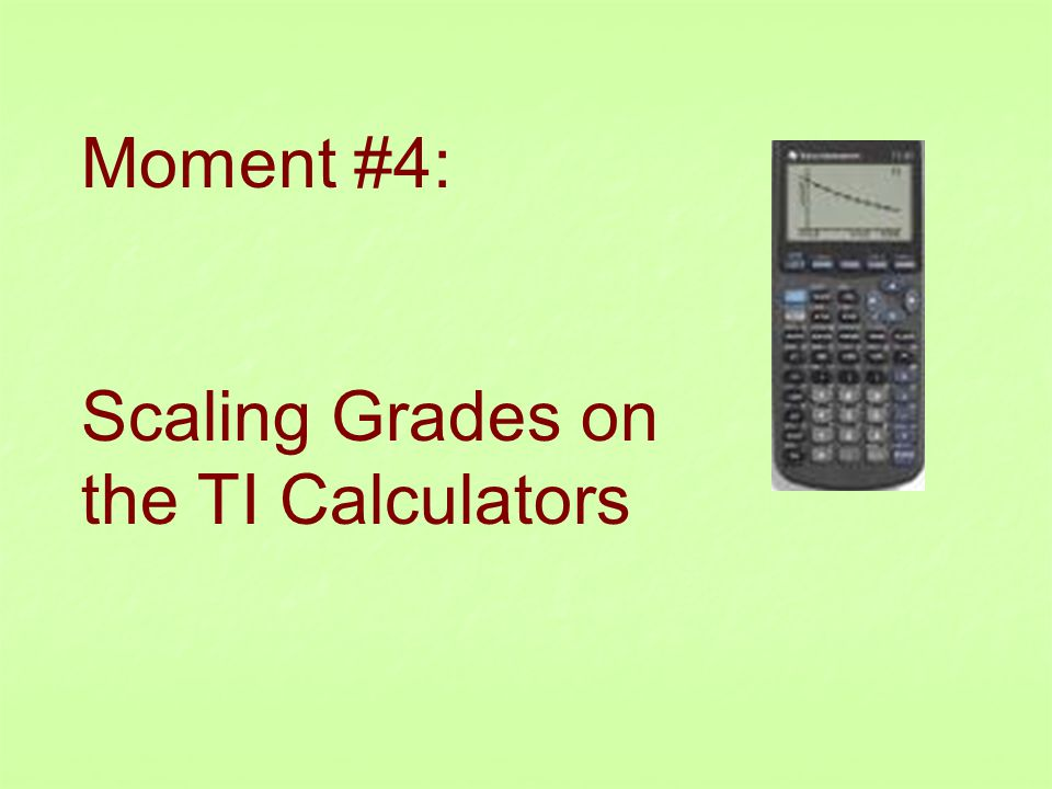 Moment #4: Scaling Grades on the TI Calculators