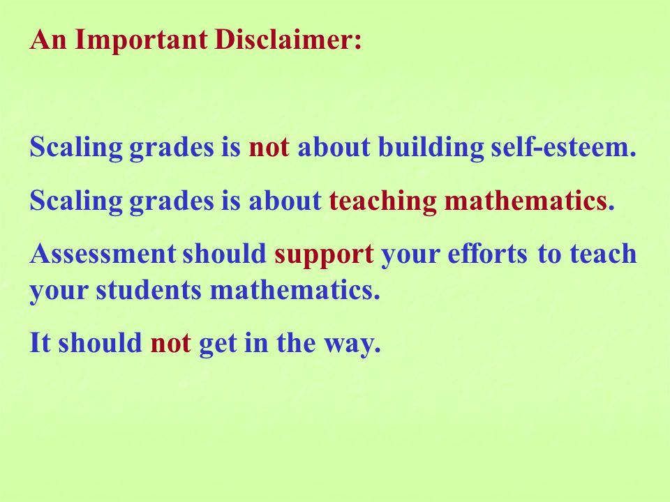 An Important Disclaimer: Scaling grades is not about building self-esteem.