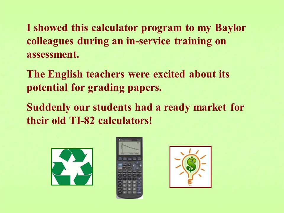 I showed this calculator program to my Baylor colleagues during an in-service training on assessment.