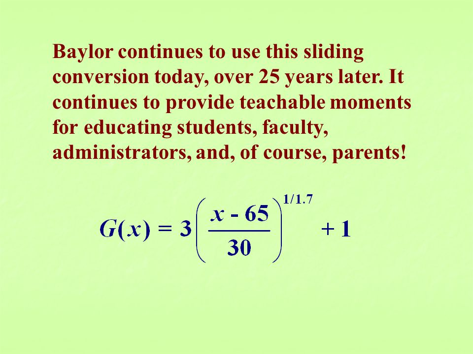 Baylor continues to use this sliding conversion today, over 25 years later. It continues to provide teachable moments for educating students, faculty,