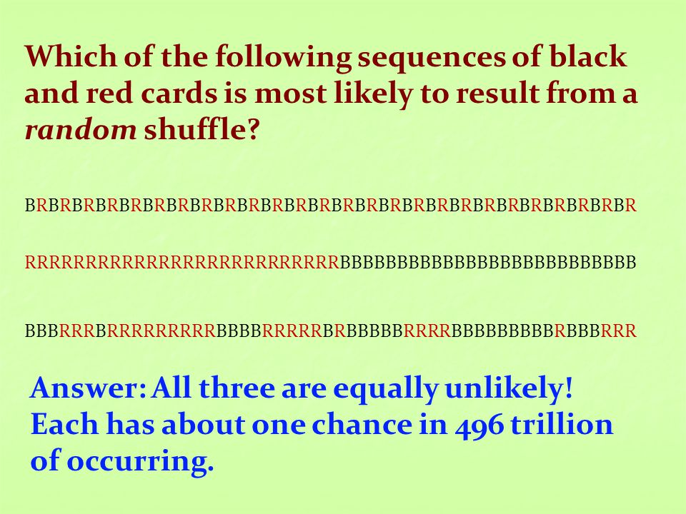 Which of the following sequences of black and red cards is most likely to result from a random shuffle? BRBRBRBRBRBRBRBRBRBRBRBRBRBRBRBRBRBRBRBRBRBRBR
