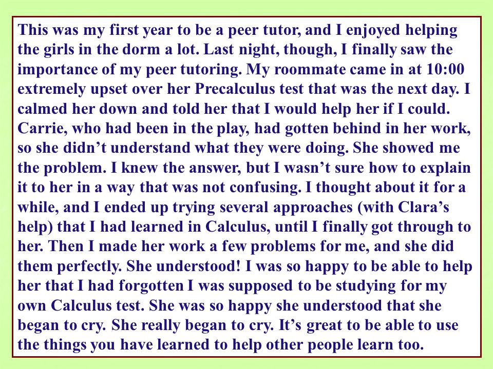 This was my first year to be a peer tutor, and I enjoyed helping the girls in the dorm a lot.