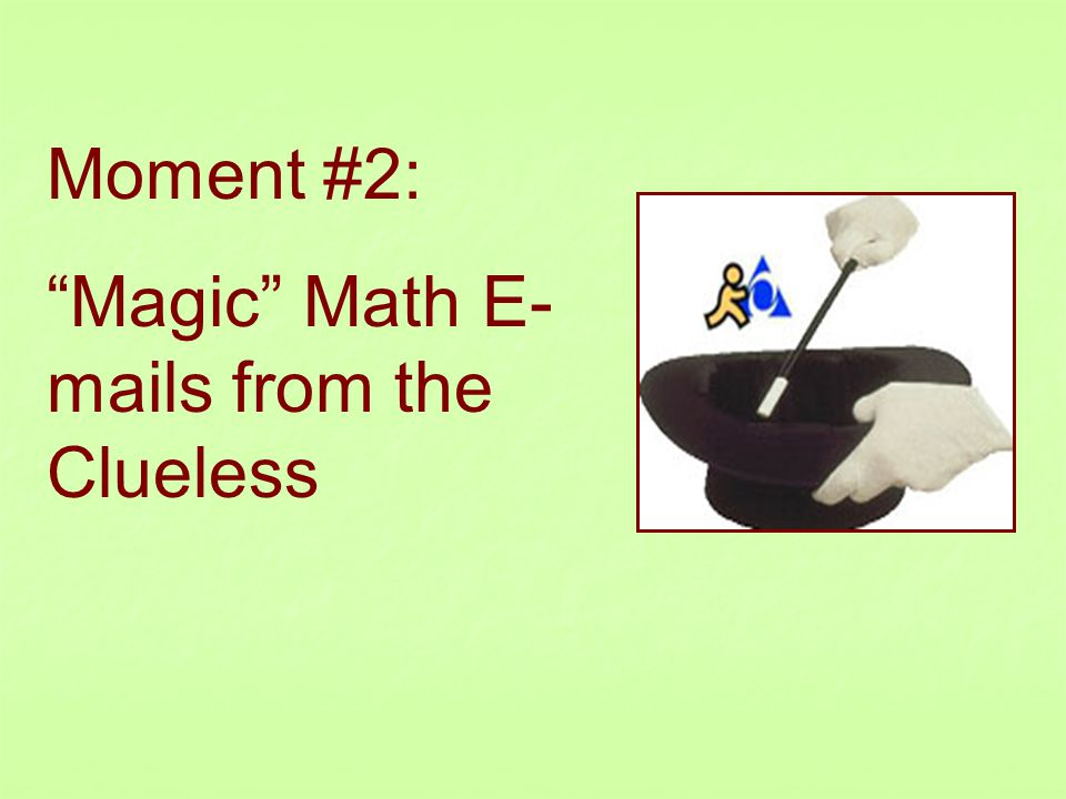 "Moment #2: ""Magic"" Math E- mails from the Clueless"