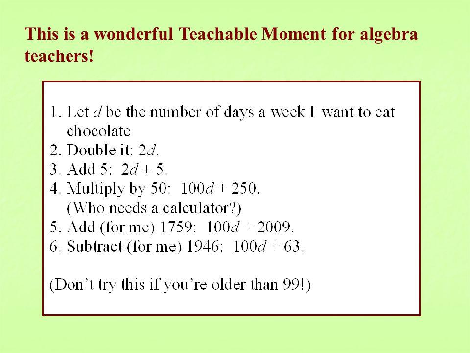 This is a wonderful Teachable Moment for algebra teachers!