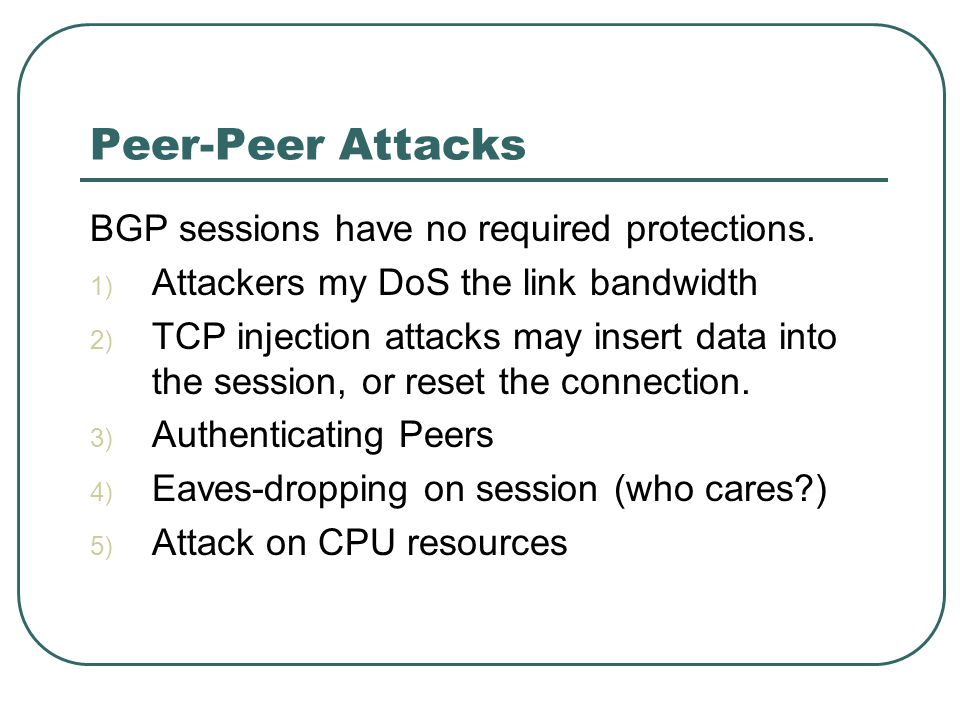 Peer-Peer Attacks BGP sessions have no required protections.