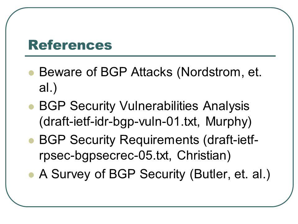 References Beware of BGP Attacks (Nordstrom, et.