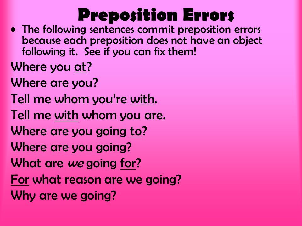 Preposition Errors The following sentences commit preposition errors because each preposition does not have an object following it. See if you can fix