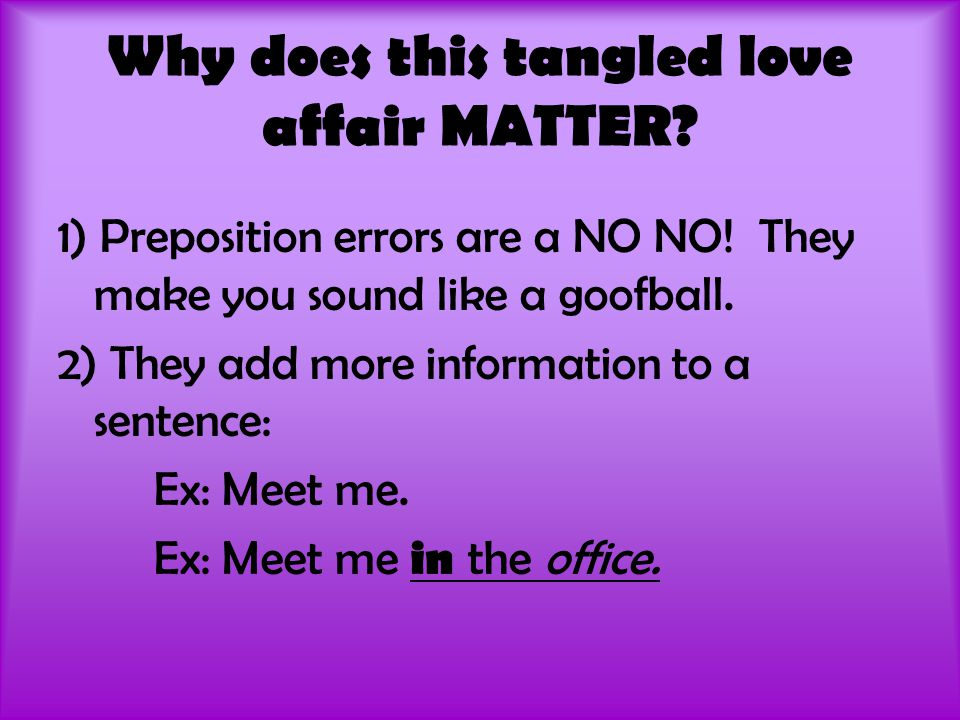 Why does this tangled love affair MATTER. 1) Preposition errors are a NO NO.